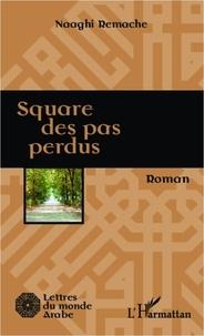 Remache Naaghi - Square des pas perdus.