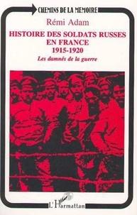 Rémi Adam - Histoire des soldats russes en France, 1915-1920 - Les damnés de la guerre.