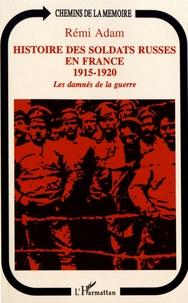Rémi Adam - Histoire des soldats russes en France (1915-1920) - Les damnés de la guerre.