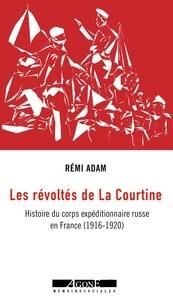 Rémi Adam - Les révoltés de La Courtine - Histoire du corps expéditionnaire russe en France (1916-1920).