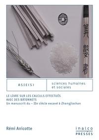 Rémi Anicotte - Le livre sur les calculs effectués avec des bâtonnets - UN MANUSCRIT DU - IIÈME SIÈCLE EXCAVÉ À ZHANGJIASHAN.