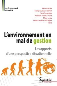 Rémi Barbier et François-Joseph Daniel - L'environnement en mal de gestion - Les apports d'une perspective situationnelle.