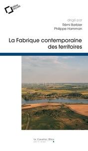 Rémi Barbier et Philippe Hamman - La Fabrique contemporaine des territoires - Regards en sciences sociales.