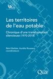 Rémi Barbier et Aurélie Roussary - Les territoires de l'eau potable - Chronique d'une transformation silencieuse (1970-2015).