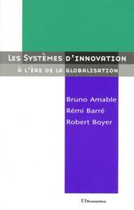 Rémi Barré et Robert Boyer - Les systèmes d'innovation - À l'ère de la globalisation.