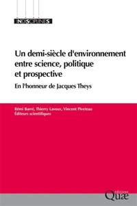 Rémi Barré et Thierry Lavoux - Un demi-siècle d'environnement entre science, politique et prospective - En l'honneur de Jacques Theys.