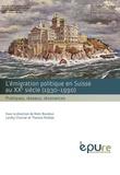 Rémi Baudouï et Landry Charrier - L'émigration politique en Suisse au XXe siècle (1930-1990) - Pratiques, réseaux, résonances.