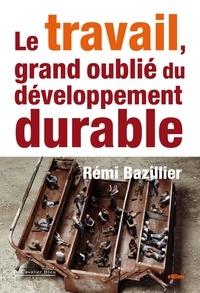 Rémi Bazillier - Le Travail, grand oublié du développement durable.