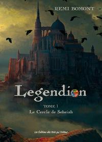Remi Bomont - Legendion Tome 1 : Le cercle de Seheiah.