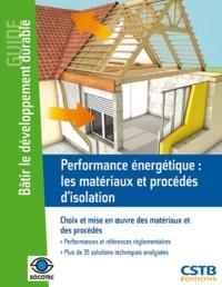Rémi Bouchié et Benoît Busson - Performance énergétique : les matériaux et procédés d'isolation - Choix et mise en oeuvre des matériaux et des procédés.