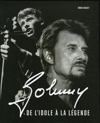 Rémi Bouet - Johnny - De l'idole à la légende.