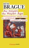 Rémi Brague - Au moyen du Moyen-Age - Philosophies médiévales en chrétienté, judaïsme et islam.
