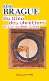 Rémi Brague - Du Dieu des chrétiens et d'un ou deux autres.