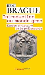 Rémi Brague - Introduction au monde grec - Etudes d'histoire de la philosophie.