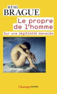 Rémi Brague - Le propre de l'homme - Sur une légitimité menacée.