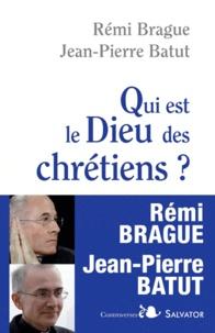 Rémi Brague et Jean-Pierre Batut - Qui est le Dieu des chrétiens ?.