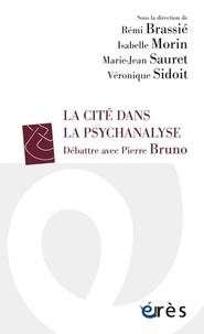 Rémi Brassié et Isabelle Morin - La Cité dans la psychanalyse - Débattre avec Pierre Bruno.