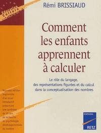 Rémi Brissiaud - Comment les enfants apprennent à calculer - Le rôle du langage, des représentations figurées et du calcul dans la conceptualisation des nombres.