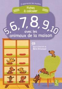 Fiches à calculer 5, 6, 7, 8, 9, 10 avec les animaux de la maison GS.pdf