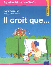 Rémi Brissiaud - Il croit que....