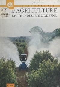 Rémi Carillon et  Collectif - L'agriculture, cette industrie moderne - Tracteurs et machines agricoles.