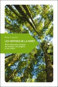 Rémi Caritey - Les vertiges de la forêt - Petite déclaration d'amour aux mousses, aux fougères et aux arbres.