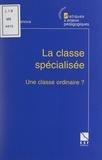 Rémi Casanova et Michel Develay - La classe spécialisée, une classe ordinaire ?.