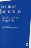 Rémi Casanova et Sébastien Pesce - La violence en institution - Situations critiques et significations.