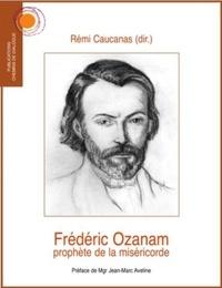 Rémi Caucanas - Frédéric Ozanam, prophète de la miséricorde.