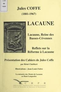 Rémi Chabbert et Jules Coffe - Lacaune - Lacaune, reine des Basses-Cévennes. Reflets sur la Réforme à Lacaune. Présentation des Cahiers de Jules Coffe.