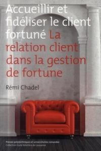 Remi Chadel - Accueillir et fidéliser le client fortuné - La relation client dans la gestion de fortune.