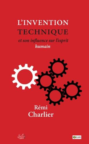 Rémi Charlier - L'invention de la technique - ET son influence sur l'esprit humain.