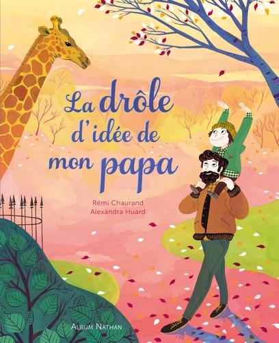 Rémi Chaurand et Alexandra Huard - La drôle d'idée de mon papa.