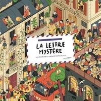 Rémi Chaurand et Camille Ferrari - La lettre mystère. Un cherche et trouve dans la ville.