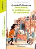 Rémi Chaurand et Glen Chapron - La véritable histoire de Bartholomé, bâtisseur de cathédrales.