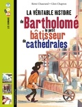 Rémi Chaurand et Glen Chapron - La véritable histoire de Bartholomé, le petit bâtisseur de cathédrales.