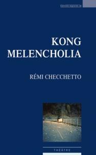 Rémi Checchetto - Kong Melencholia.