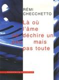 Rémi Checchetto - Là où l'âme se déchire un peu mais pas toute.