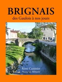 Rémi Cuisinier - Brignais, des gaulois à nos jours.