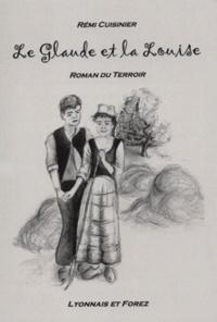 Rémi Cuisinier - Le Glaude et la Louise - Roman du terroir.