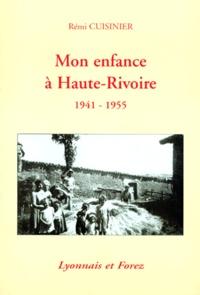 Rémi Cuisinier - Mon enfance à Haute-Rivoire - 1941-1955, Lyonnais et Forez.