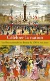 Rémi Dalisson - Célébrer la nation - Les fêtes nationales en France de 1789 à nos jours.