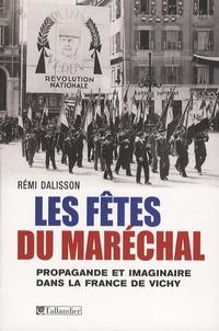 Rémi Dalisson - Les fêtes du Maréchal - Propagande festive et imaginaire dans la France de Vichy.