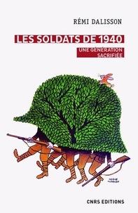 Rémi Dalisson - Les soldats de 1940 - Une génération sacrifiée.