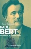 Rémi Dalisson - Paul Bert - L'inventeur de l'école laïque.