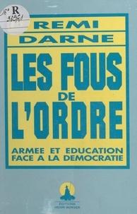 Rémi Darne - Les Fous de l'ordre : Armée et éducation face à la démocratie.