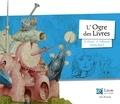 Rémi David et Grégoire Vallancien - L'ogre des livres - Un voyage dans les oeuvres de Jérôme Bosch.