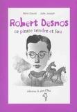 Rémi David et Julie Joseph - Robert Desnos - Ce pirate tendre et fou.