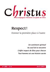 Rémi de Maindreville - Christus N° 250, avril 2016 : Respect ! - Donner la première place à l'autre.