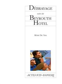 Rémi de Vos - Débrayage suivi de Beyrouth Hotel.